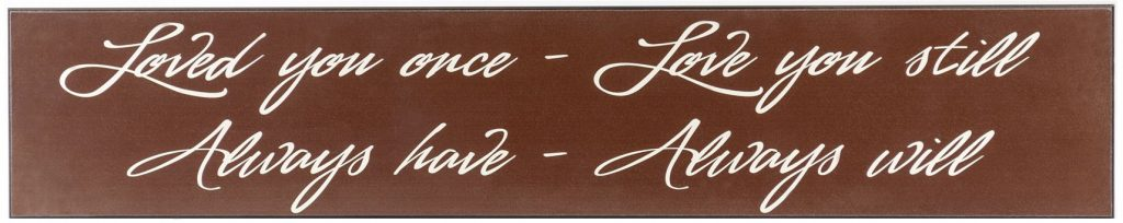 "Chocolate romantic Wooden Sign with the text, ""Loved you once, Love you still, Always have, Always will"" in off white through the middle of the sign."
