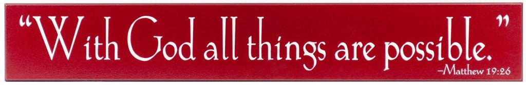 "Red wood sign with the scripture quote, ""With God All Things Are Possible"" in black through the middle of the sign. Scripture reference in bottom corner"