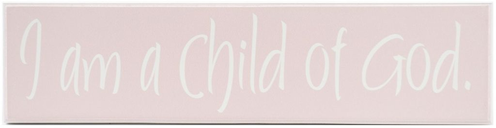 girls room decoration Pink wood sign with white text, I am a child of God.