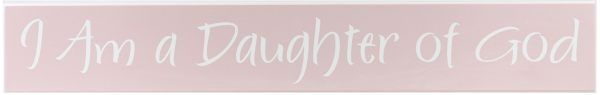 girls room decoration Pink wood sign with white text, I Am a Daughter of God.